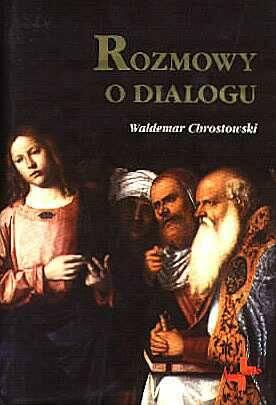 ok�adka ksi��ki - Rozmowy o dialogu - ks. prof. Waldemar Chrostowski