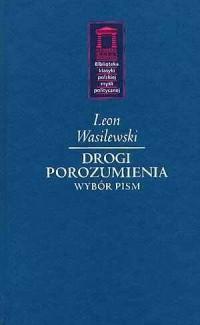 Drogi porozumienia. Wybór pism. Seria: Biblioteka klasyki polskiej myśli politycznej - okładka książki