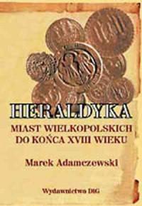 Heraldyka miast wielkopolskich do końca XVIII w. - okładka książki