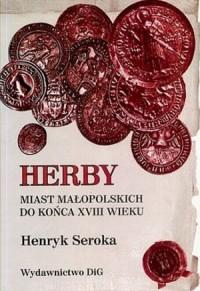 Herby miast małopolskich do końca XVIII w. - okładka książki