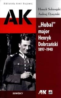 Hubal. Major Henryk Dobrzański 1897-1940. Seria: Biblioteka Armii Krajowej - okładka książki