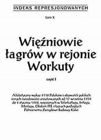 Indeks represjonowanych. Tom 10. Więźniowie łagrów w rejonie Workuty cz.1 - okładka książki
