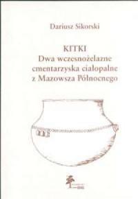 Kitki. Dwa wczesnożelazne cmentarzyska ciałopalne z północnego Mazowsza - okładka książki