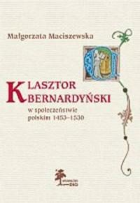 Klasztor bernardyński w społeczeństwie polskim 1453-1530 - okładka książki