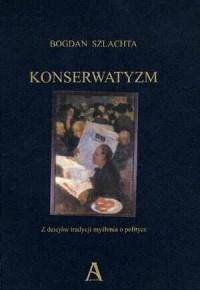 Konserwatyzm. Z dziejów tradycji - okładka książki
