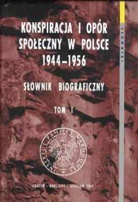 Konspiracja i opór społeczny w Polsce 1944-1956. Słownik biograficzny. Tom 1. Seria: Słowniki cz. 2 - okładka książki