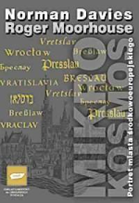 Mikrokosmos. Portret miasta środkowoeuropejskiego. Wrocław - Breslau - Wratislavia - okładka książki