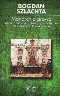 Monarchia prawa. Szkice z historii angielskiej myśli politycznej do końca epoki Plantagenetów - okładka książki