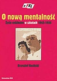 O nową mentalność. Życie codzienne w szkołach warszawskich w latach 1945-1956. Seria: W PRL - okładka książki