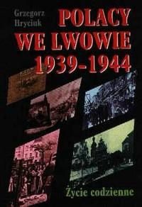 Polacy we Lwowie 1939-1944 - okładka książki