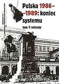 Polska 1986-1989: koniec systemu. Materiały pokonferencyjne - okładka książki