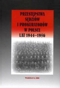 Przestępstwa sędziów i prokuratorów w Polsce lat 1944-1956 - okładka książki