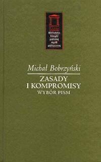 Zasady i kompromisy. Wybór pism. Seria: Biblioteka klasyki polskiej myśli politycznej - okładka książki