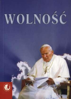 Wolność. Wychowanie do wolności w świetle nauczania Jana Pawła II