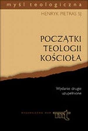 ksi��ka -  Pocz�tki teologii Ko�cio�a. Seria: My�l teologiczna - ks. Henryk Pietras SJ