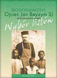 Błogosławiony ojciec Jan Beyzym SJ. apostoł Madagaskaru. Wybór listów - okładka książki