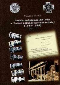 Ludzie podziemia AK-WiN w Polsce południowo-zachodniej (1945-1948). Tom 1 - okładka książki
