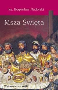 Msza Święta - ks. Bogusław Nadolski - okładka książki