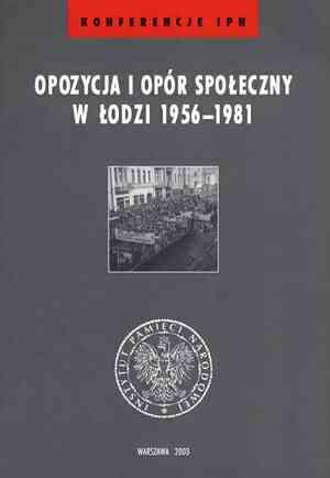 Opozycja i opór społeczny w Łodzi - okładka książki