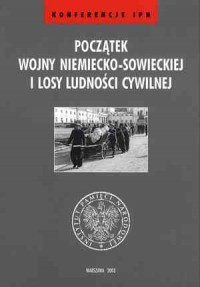 Początek wojny niemiecko-sowieckiej i losy ludności cywilnej - okładka książki