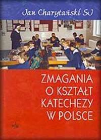 Zmagania o kształt katechezy w Polsce. Długa wspólna droga - okładka książki
