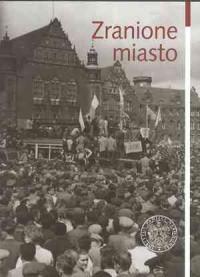 Zranione miasto. Poznań w czerwcu 1956 roku - okładka książki