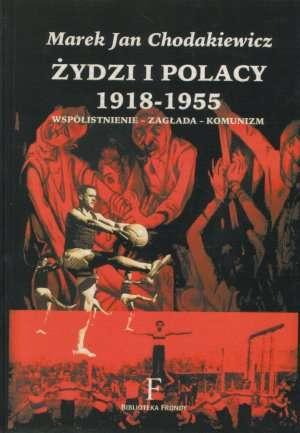 Żydzi i Polacy 1918-1955. Współistnienie-zagłada-komunizm - okładka książki