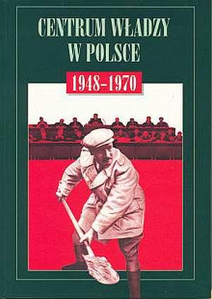 Centrum władzy w Polsce 1948-1970 - okładka książki