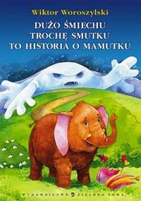 Dużo śmiechu, trochę smutku, to historia o mamutku - okładka książki