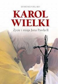 Karol Wielki. Życie i misja Jana Pawła II - okładka książki