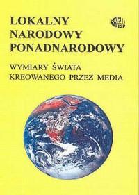 Lokalny, narodowy, ponadnarodowy. Wymiary świata kreowanego przez media - okładka książki