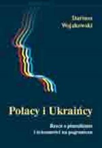 Polacy i Ukraińcy. Rzecz o pluralizmie i tożsamości na pograniczu - okładka książki