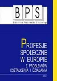 Profesje społeczne w Europie. Z problemów kształcenia i działania. Seria: Biblioteka Pracownika Socjalnego - okładka książki