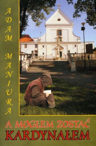 A mogłem zostać kardynałem - okładka książki