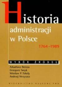 Historia administracji w Polsce 1764-1989 Wybór źródeł - okładka książki