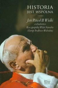 Historia jest wspólna. Jan Paweł II a dziedzictwo Rzeczypospolitej Wielu Narodów i Europy Środkowo-Wschodniej - okładka książki