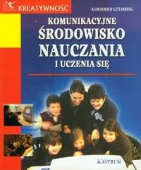 Komunikacyjne środowisko nauczania i uczenia się - okładka książki