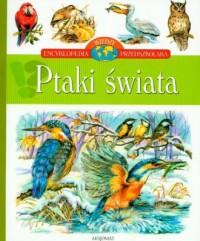 Ptaki świata. Encyklopedia przedszkolaka - okładka książki