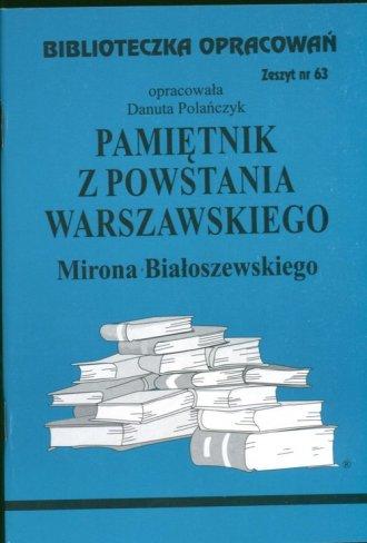 Biblioteczka Opracowa�. Zeszyt nr 63. Pami�tnik z Powstania Warszawskiego Mirona Bia�oszewskiego