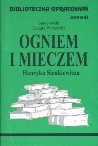 Biblioteczka Opracowa�. Zeszyt nr 83. Ogniem i mieczem Henryka Sienkiewicza