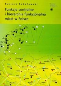 Funkcje centralne i hierachia funkcjonalna miast w Polsce - okładka książki