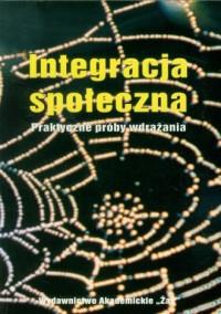 Integracja społeczna. Praktyczne próby wdrażania - okładka książki
