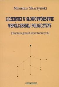 Liczebniki w słowotwórstwie współczesnej polszczyzny - okładka książki