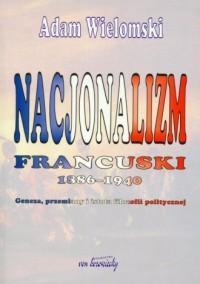 Nacjonalizm francuski 1886-1940 - okładka książki
