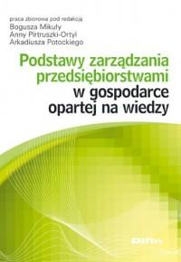 Podstawy zarządzania przedsiębiorstwami w gospodarce opartej na wiedzy - okładka książki
