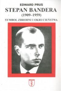 Stepan Bandera 1900-1959. Symbol zbrodni i okrucieństwa - okładka książki