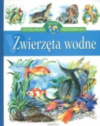 Zwierzęta wodne. Encyklopedia wiedzy przedszkolaka - okładka książki