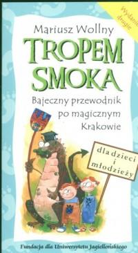 Tropem smoka. Bajeczny przewodnik po magicznym Krakowie - okładka książki