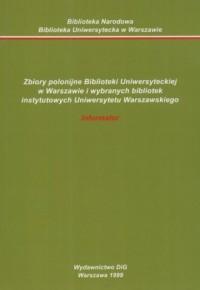 Zbiory polonijne Biblioteki Uniwersyteckiej w Warszawie i wybranych bibliotek instytutowych Uniwersytetu Warszawskiego Informator - okładka książki