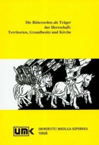 Die Ritterorde in der europaschen Wirtschaft Territorien Grundbesitz und Kirche - okładka książki